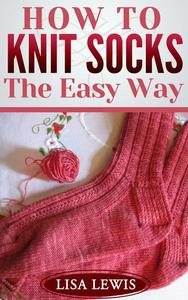 How to Knit Socks: The Easy Way