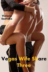 Vegas Wife Share: Three