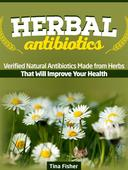 Herbal Antibiotics: Verified Natural Antibiotics Made from Herbs That Will Improve Your Health