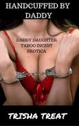 Handcuffed By Daddy -Daddy Daughter bareback Creampie Taboo Incest Forced Anal DubCon Erotica)