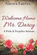 Welcome Home Mr. Darcy (A Pride & Prejudice Intimate)