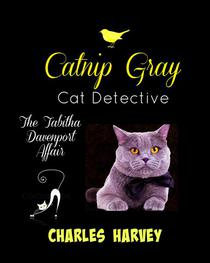 Catnip Gray Cat Detective: The Tabitha Davenport Affair