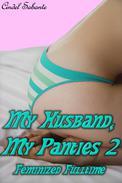 My Husband, My Panties 2 - Feminized Fulltime