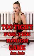 Too Tight For The Rough Game (BDSM, bondage, domination, submissio,n slave, humiliation, daddy daughter pregnancy, breeding erotica,bred by daddy , pseudoincest erotica, forced sex, daddy daughter)