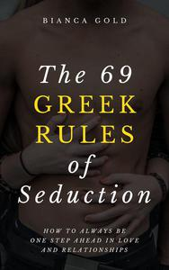 The 69 Greek Rules of Seduction: How to Always Be One Step Ahead in Love and Relationships