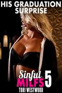 His Graduation Surprise : Sinful MILFs 5 (Virgin Erotica First Time Erotica Breeding Erotica MILF Erotica Cougar Erotica Age Gap Erotica)