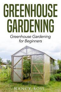 Greenhouse Gardening: Greenhouse Gardening for Beginners