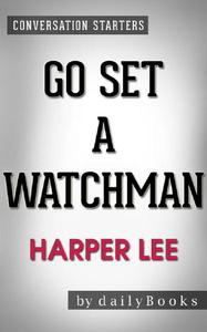 Go Set a Watchman: A Novel by Harper Lee | Conversation Starters