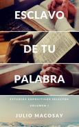 Esclavo de tu Palabra — Volumen I: Estudios expositivos selectos