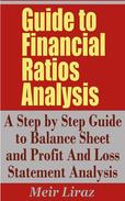 Guide to Financial Ratios Analysis: A Step by Step Guide to Balance Sheet and Profit and Loss Statement Analysis