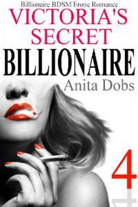 Victoria's Secret Billionaire #4 (Billionaire BDSM Erotic Romance)