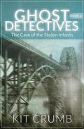 Ghost Detectives: Book I The Case of the Stolen Infants