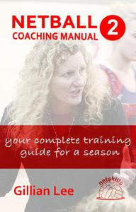 Netball Coaching Manual 2 - Your Complete Training Guide for a Season