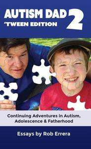 Autism Dad, Vol. 2: 'Tween Edition; Autism, Adolescence & Fatherhood