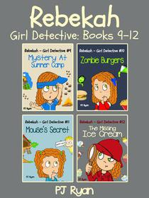 Rebekah - Girl Detective Books 9-12: 4 Book Bundle (Mystery At Summer Camp, Zombie Burgers, Mouse's Secret, The Missing Ice Cream)