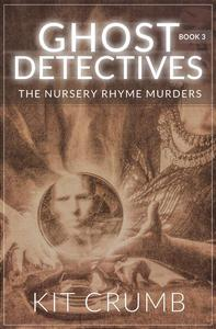 Ghost Detectives: Book III the Nursery Rhyme Murders