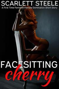 Facesitting Cherry - A First Time Femdom Female Domination Short Story