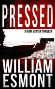 Pressed: A Kurt Vetter Thriller