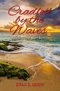 Cradled by the Waves - A Collection of Short Stories
