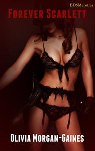Forever Scarlett - A Naughty Weekend of Tale (A BDSMerotica Submissive Romance Series)