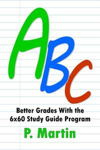 ABC: Better Grades With the 6x60 Study Guide Program