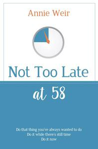 Not Too Late at 58