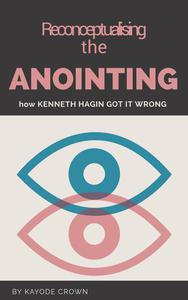 Reconceptualising the Anointing: How Kenneth Hagin got it wrong