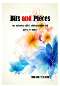 Bits and Pieces - An Anthology of Bits of Short Stories and Pieces of Poetry