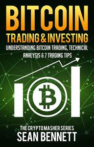 Bitcoin Trading & Investing: Understanding Bitcoin Trading, Technical Analysis & 7 Trading Tips