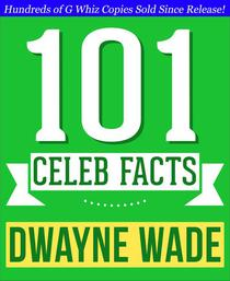 Dwayne Wade - 101 Amazing Facts You Didn't Know