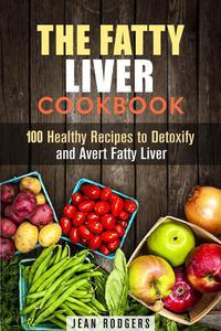 The Fatty Liver Cookbook: 100 Healthy Recipes to Detoxify and Avert Fatty Liver