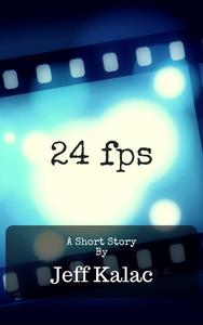 24fps:  A Short Story