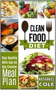 Clean Food Diet: Stay Healthy With Day by Day Cleanse Meal Plan