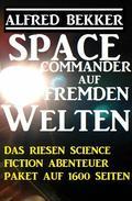 Space Commander auf fremden Welten: Das Riesen Science Fiction Abenteuer Paket auf 1600 Seiten