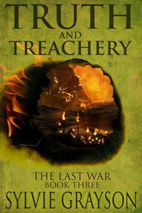 Truth and Treachery, The Last War: Book Three