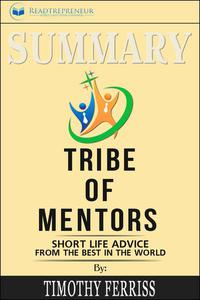 Summary of Tribe of Mentors: Short Life Advice from the Best in the World by Timothy Ferriss