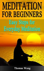 Meditation for Beginners: Easy Steps for Everyday Meditation