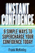 Instant Confidence: 9 Simple Ways to Supercharge Your Confidence Today