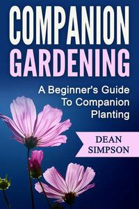 Companion Gardening: A Beginner's Guide To Companion Planting