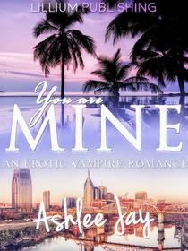 You are Mine: An Erotic Vampire Romance