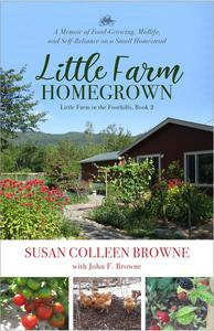Little Farm Homegrown: A Memoir of Food-Growing, Midlife, and Self-Reliance on a Small Homestead