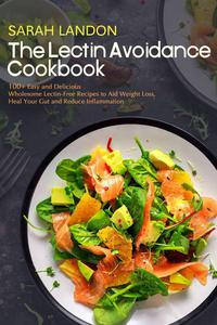 The Lectin Avoidance Cookbook: 99 Easy and Delicious Wholesome Lectin-Free Recipes to Aid Weight Loss, Heal Your Gut and Reduce Inflammation