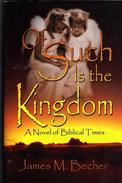 Of Such Is The Kingdom, A Novel of Biblical Times 2nd ed. in 3parts