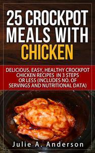 25 Crockpot Meals with Chicken