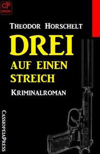 Drei auf einen Streich: Kriminalroman