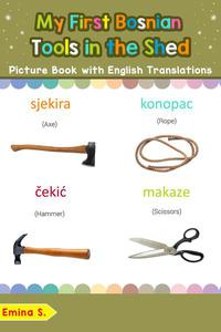 My First Bosnian Tools in the Shed Picture Book with English Translations