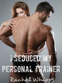 I Seduced My Personal Trainer (Erotic Romance)