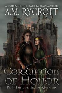Corruption of Honor: Pt. I - The Burning of Riverend