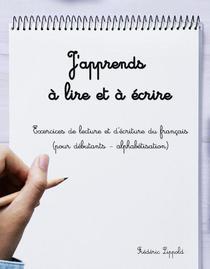 J'apprends à lire et à écrire - Exercices de lecture et d'écriture du français (pour débutants - alphabétisation)