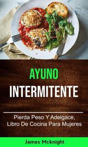 Ayuno Intermitente: Pierda Peso Y Adelgace, Libro De Cocina Para Mujeres
